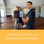 Vender Tu Casa Con La Ayuda De Una Inmobiliaria